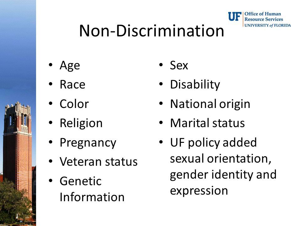 Non-Discrimination Age Race Color Religion Pregnancy Veteran status Genetic Information Sex Disability National origin Marital status UF policy added sexual orientation, gender identity and expression