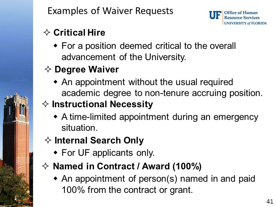 Examples of Waiver Requests  Critical Hire  For a position deemed critical to the overall advancement of the University.