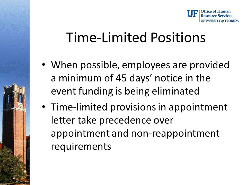 Time-Limited Positions When possible, employees are provided a minimum of 45 days' notice in the event funding is being eliminated Time-limited provisions in appointment letter take precedence over appointment and non-reappointment requirements