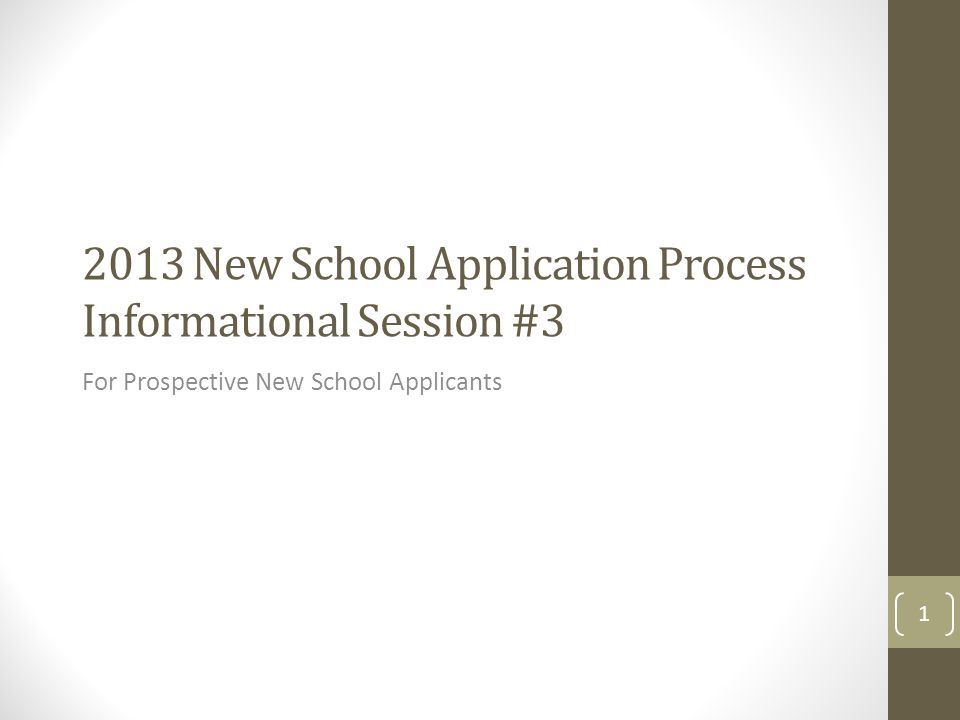 2013 New School Application Process Informational Session #3 For Prospective New School Applicants 1