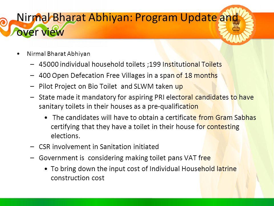 Nirmal Bharat Abhiyan: Program Update and over view Nirmal Bharat Abhiyan –45000 individual household toilets ;199 Institutional Toilets –400 Open Def
