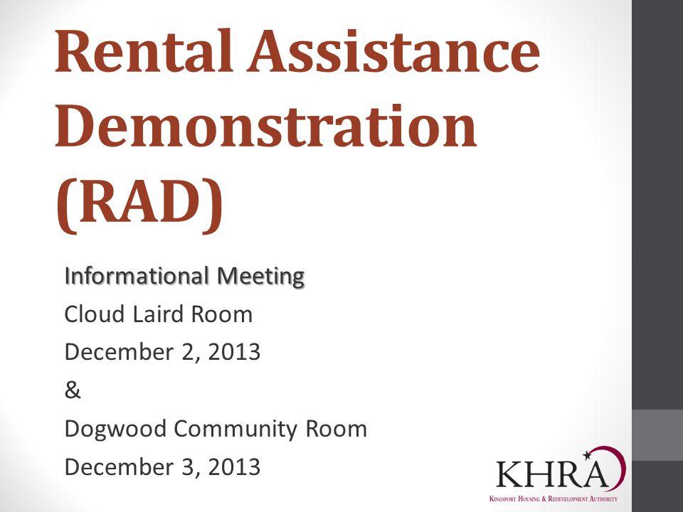 Rental Assistance Demonstration (RAD) Informational Meeting Cloud Laird Room December 2, 2013 & Dogwood Community Room December 3, 2013