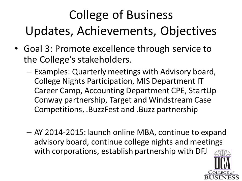 College of Business Updates, Achievements, Objectives Goal 3: Promote excellence through service to the College's stakeholders. – Examples: Quarterly