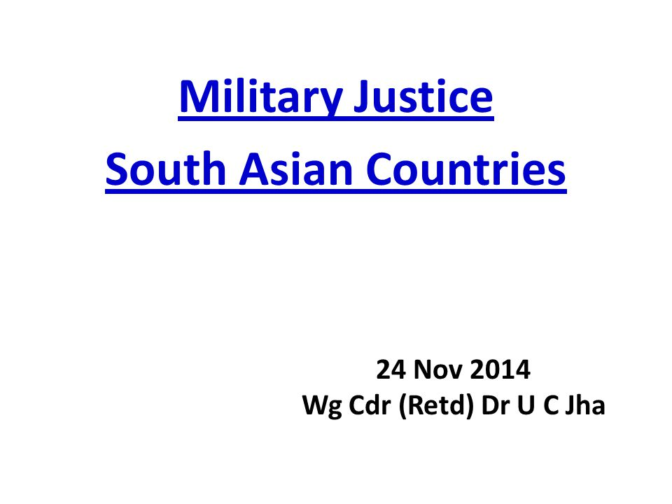Military Justice South Asian Countries 24 Nov 2014 Wg Cdr (Retd) Dr U C Jha