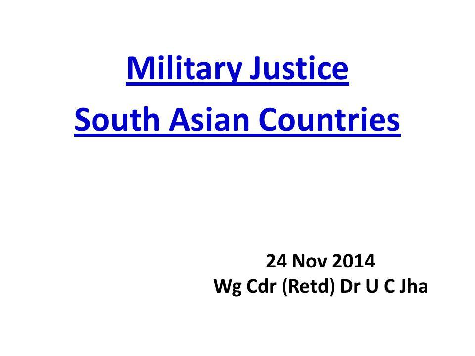 Military Justice South Asian Countries 24 Nov 2014 Wg Cdr (Retd) Dr U C Jha