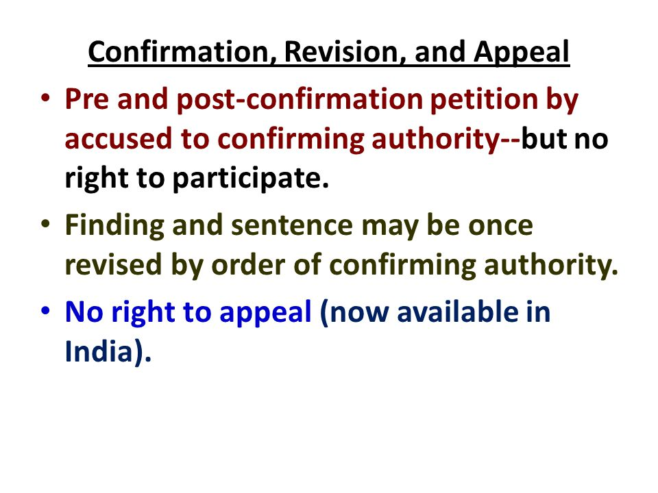 Confirmation, Revision, and Appeal Pre and post-confirmation petition by accused to confirming authority--but no right to participate. Finding and sen