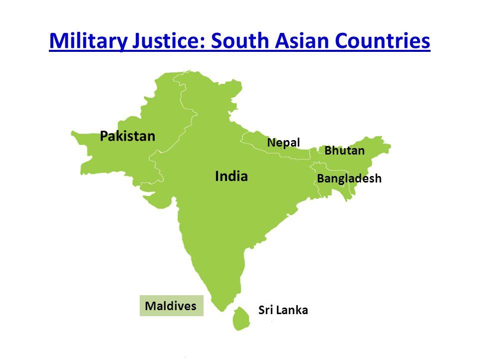 Military Justice: South Asian Countries India Sri Lanka Pakistan Nepal Bangladesh Bhutan Maldives