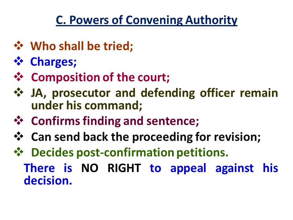 C. Powers of Convening Authority  Who shall be tried;  Charges;  Composition of the court;  JA, prosecutor and defending officer remain under his
