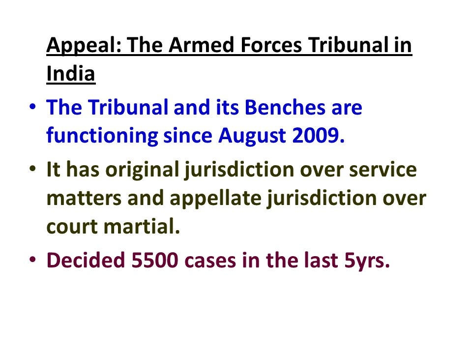 Appeal: The Armed Forces Tribunal in India The Tribunal and its Benches are functioning since August 2009. It has original jurisdiction over service m