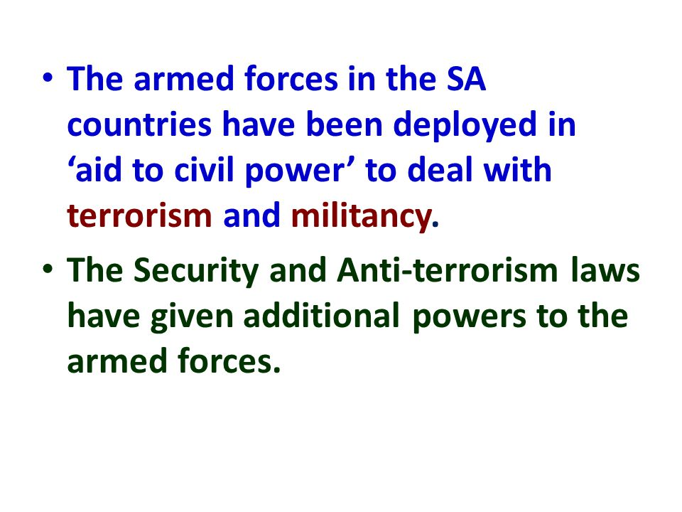 The armed forces in the SA countries have been deployed in 'aid to civil power' to deal with terrorism and militancy. The Security and Anti-terrorism