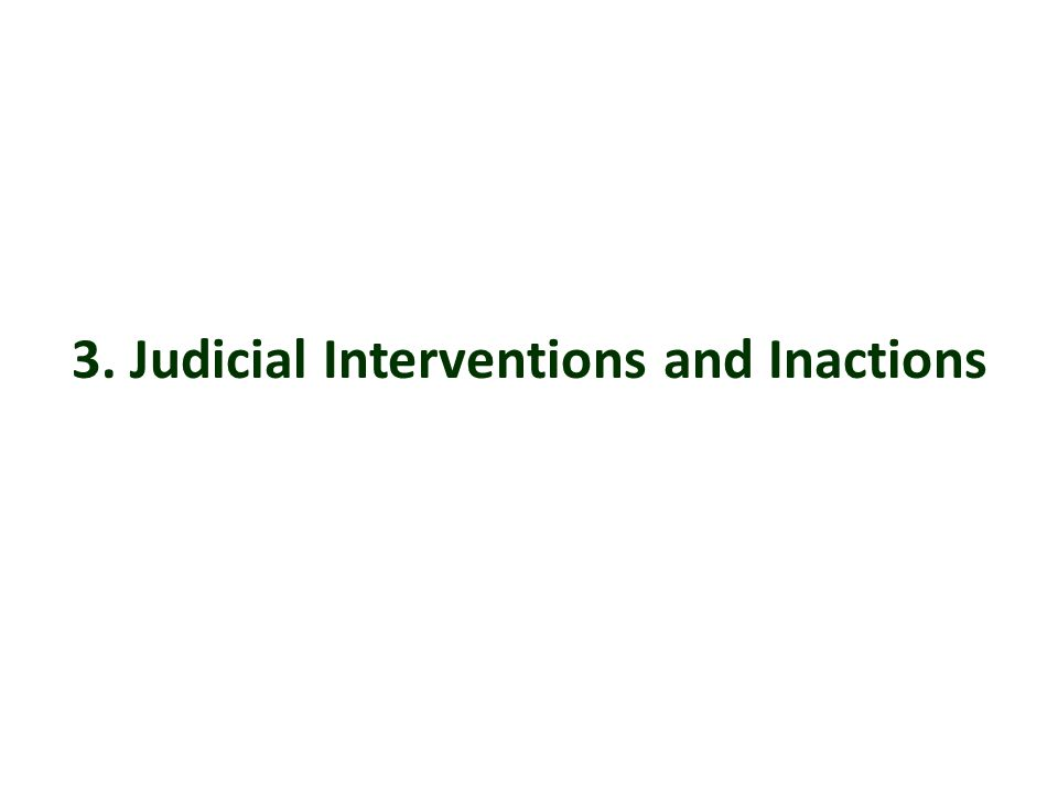 3. Judicial Interventions and Inactions