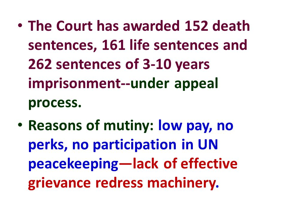 The Court has awarded 152 death sentences, 161 life sentences and 262 sentences of 3-10 years imprisonment--under appeal process. Reasons of mutiny: l