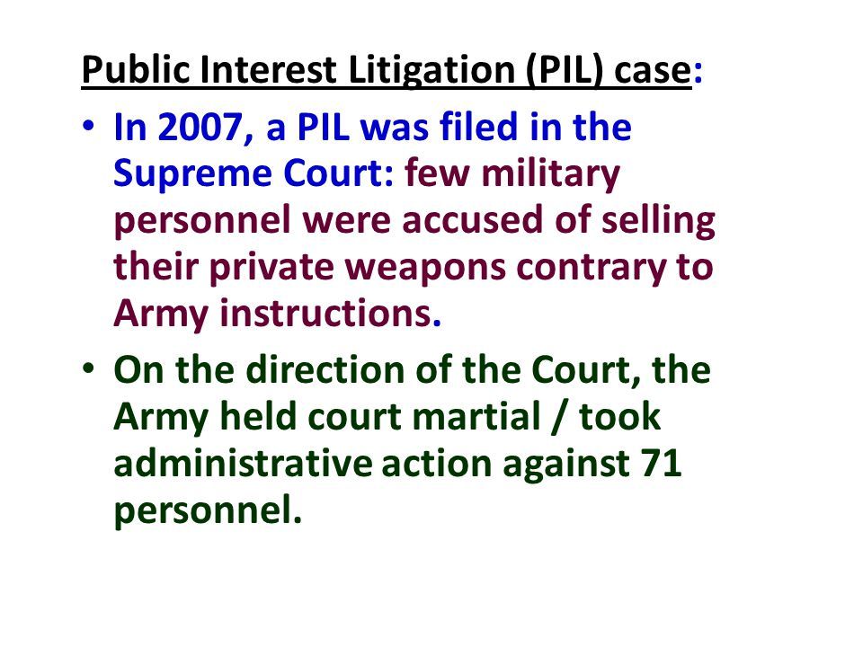 Public Interest Litigation (PIL) case: In 2007, a PIL was filed in the Supreme Court: few military personnel were accused of selling their private wea