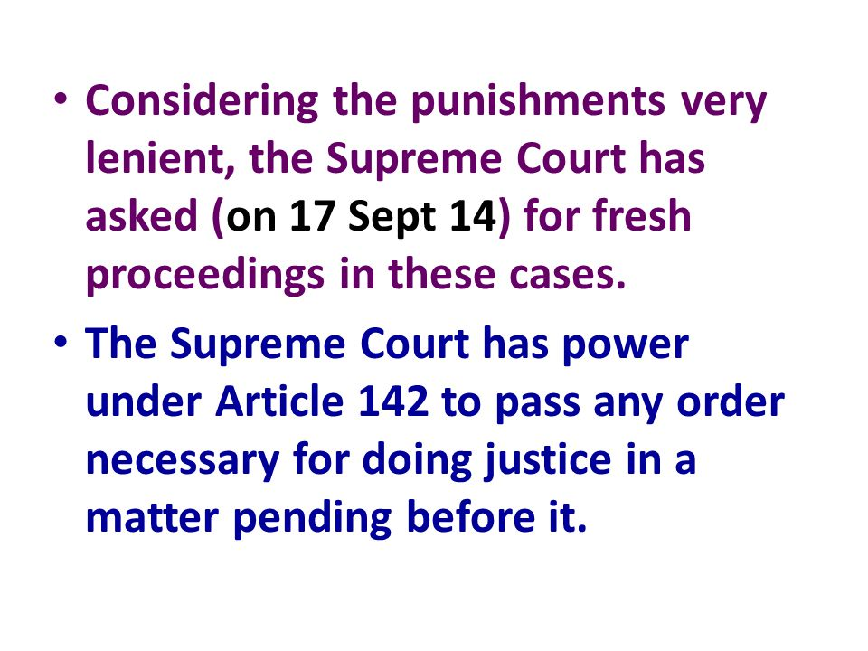 Considering the punishments very lenient, the Supreme Court has asked (on 17 Sept 14) for fresh proceedings in these cases. The Supreme Court has powe