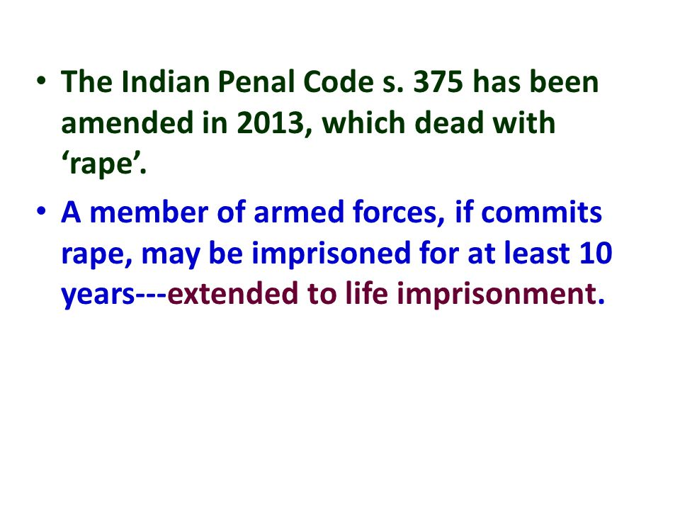The Indian Penal Code s. 375 has been amended in 2013, which dead with 'rape'.