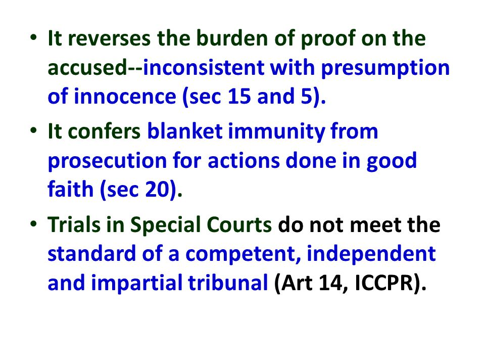It reverses the burden of proof on the accused--inconsistent with presumption of innocence (sec 15 and 5). It confers blanket immunity from prosecutio