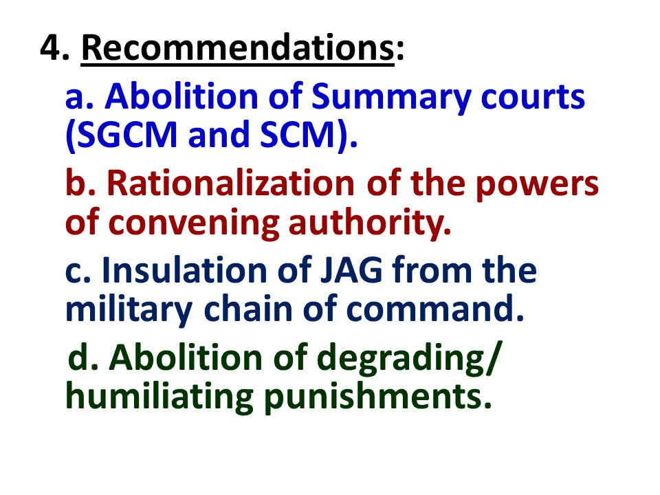 4. Recommendations: a. Abolition of Summary courts (SGCM and SCM).