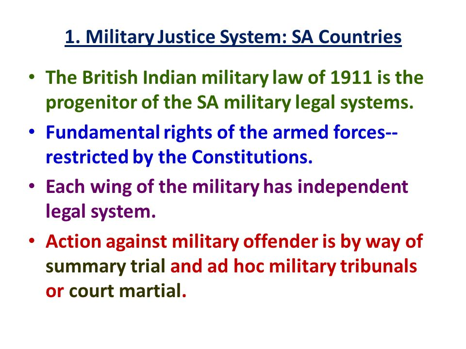 1. Military Justice System: SA Countries The British Indian military law of 1911 is the progenitor of the SA military legal systems. Fundamental right