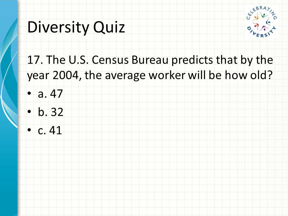 Diversity Quiz 17. The U.S.