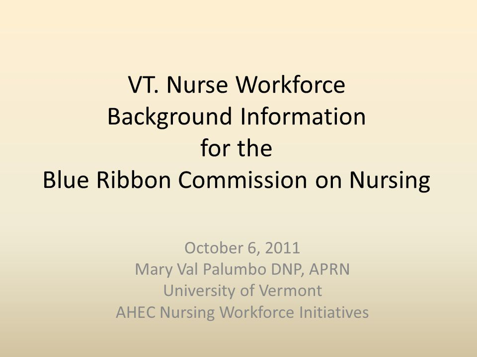Educational Level of Vermont Nurses From re-licensure survey was completed in March, 2009 by 3,627 VT employed nurses (54% response rate) 17% completed a Diploma program in nursing 40% completed an Associate's Degree in nursing 35% completed a Bachelor's Degree in nursing 5% completed a Master's Degree in nursing <1% completed a Doctoral degree