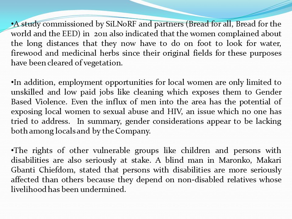 A study commissioned by SiLNoRF and partners (Bread for all, Bread for the world and the EED) in 2011 also indicated that the women complained about t