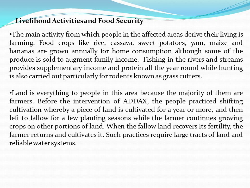 Livelihood Activities and Food Security The main activity from which people in the affected areas derive their living is farming.