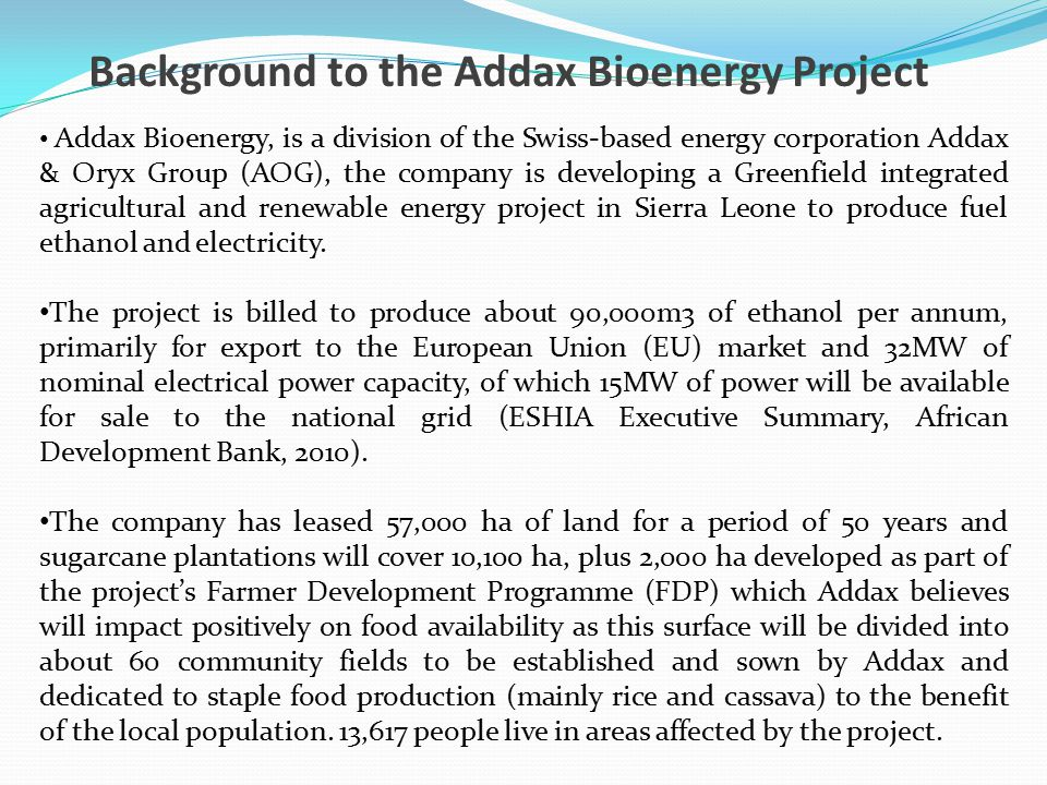 The project will consist of a sugarcane plantation, ethanol distillery and biomass power plant and related infrastructure.