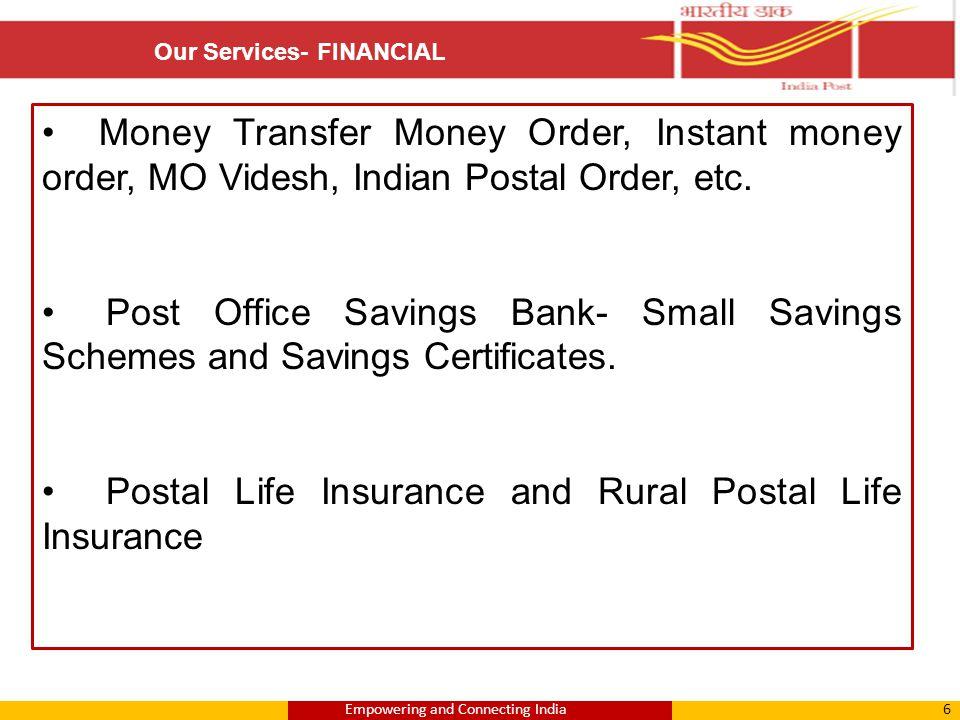 Money Transfer Money Order, Instant money order, MO Videsh, Indian Postal Order, etc. Post Office Savings Bank- Small Savings Schemes and Savings Cert