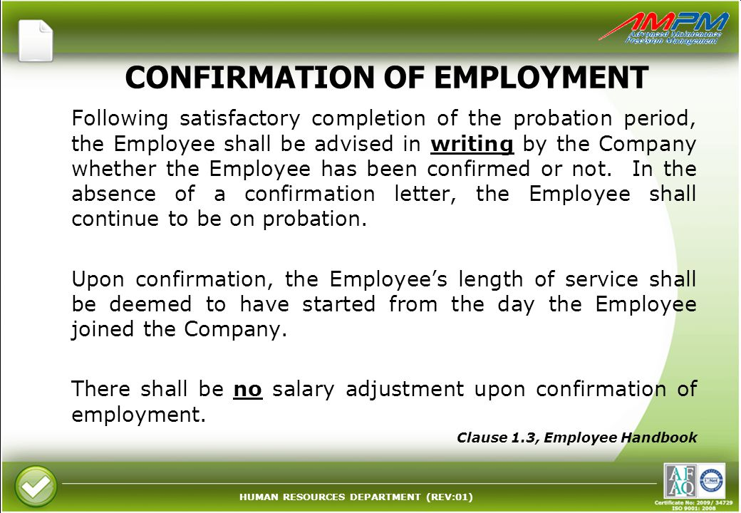 HUMAN RESOURCES DEPARTMENT (REV:01) CONFIRMATION OF EMPLOYMENT Following satisfactory completion of the probation period, the Employee shall be advise