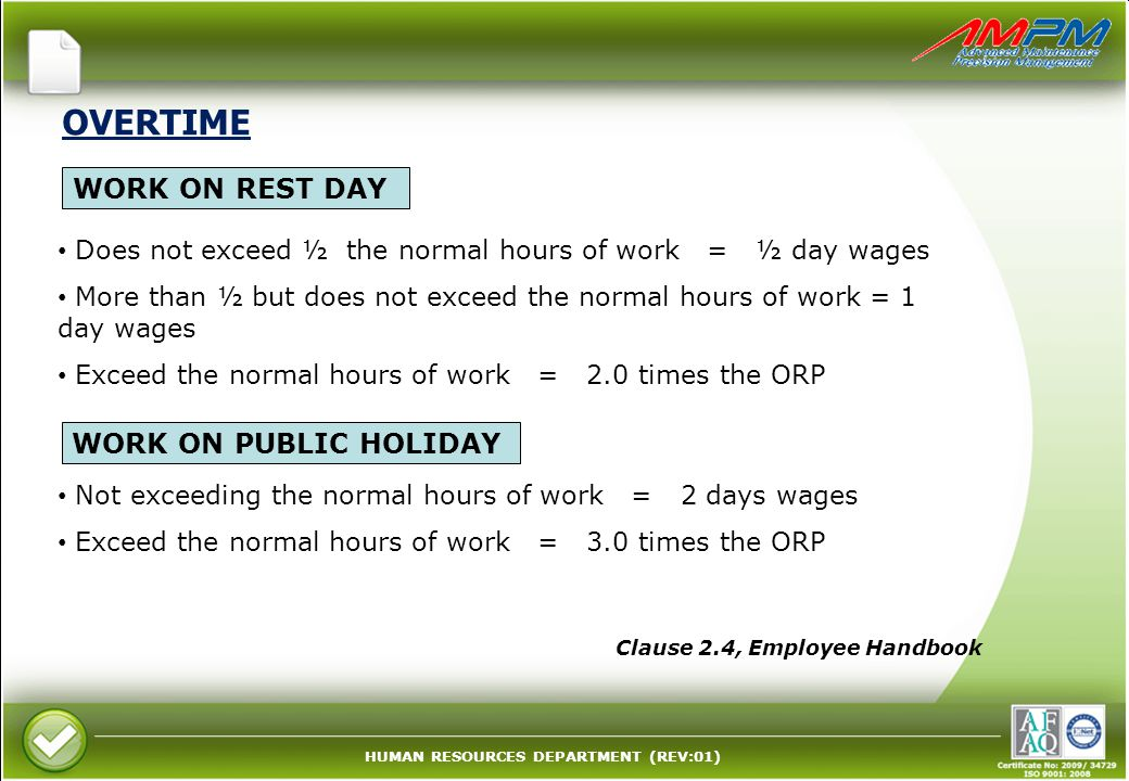 HUMAN RESOURCES DEPARTMENT (REV:01) OVERTIME Does not exceed ½ the normal hours of work = ½ day wages More than ½ but does not exceed the normal hours