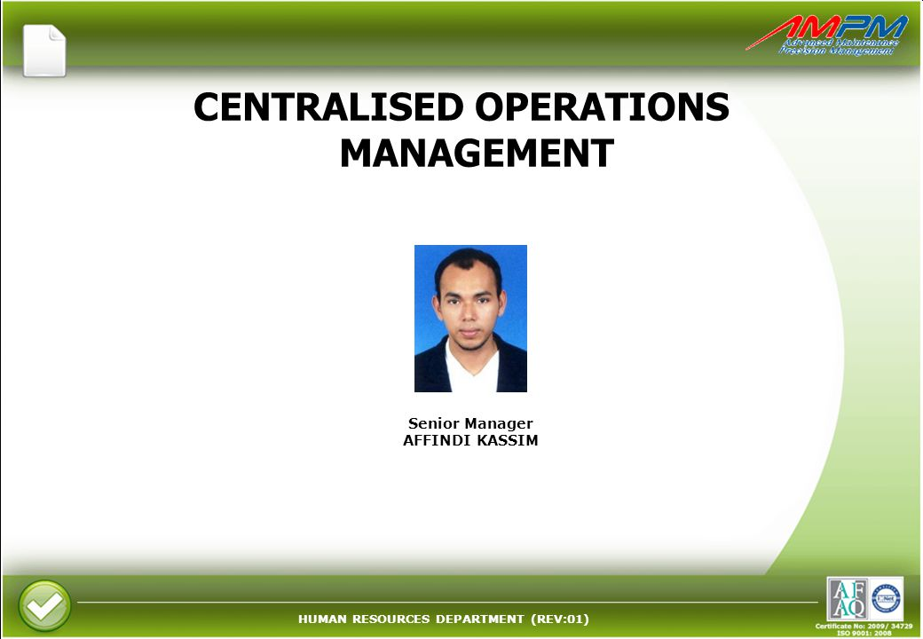 HUMAN RESOURCES DEPARTMENT (REV:01) CENTRALISED OPERATIONS MANAGEMENT Senior Manager AFFINDI KASSIM