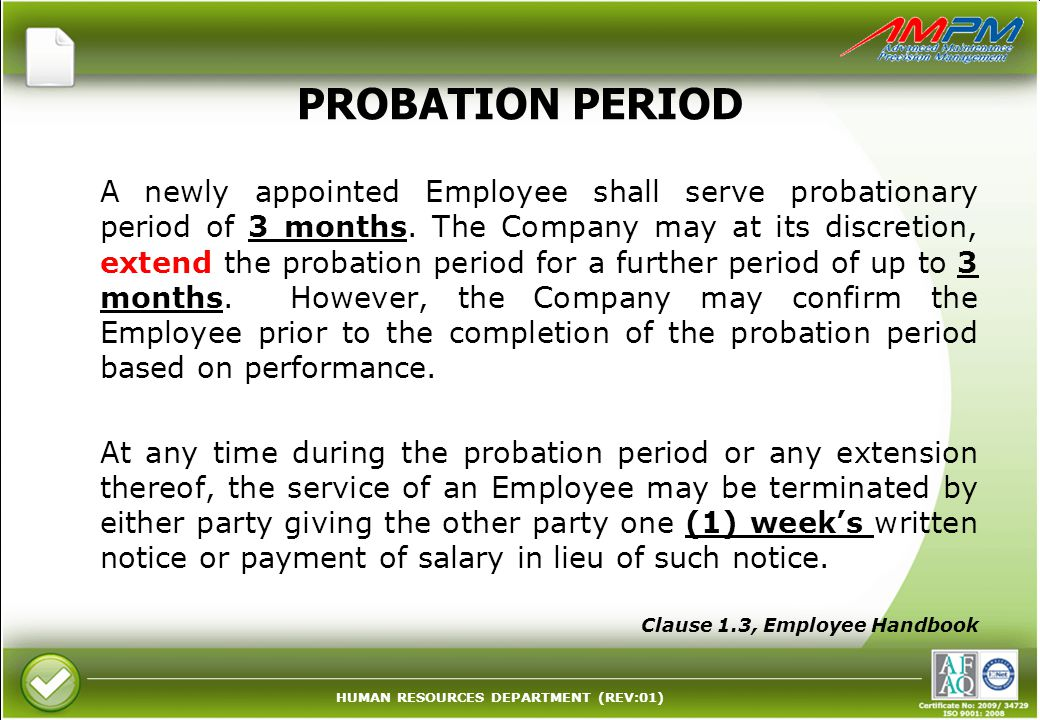 HUMAN RESOURCES DEPARTMENT (REV:01) PROBATION PERIOD A newly appointed Employee shall serve probationary period of 3 months.