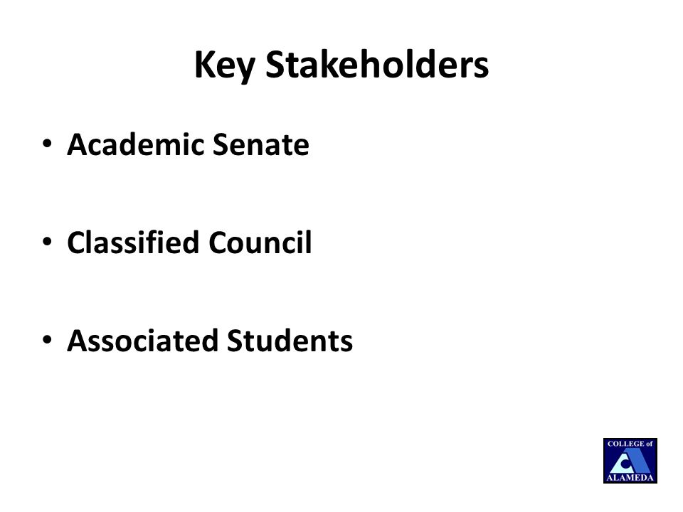 Key Stakeholders Academic Senate Classified Council Associated Students