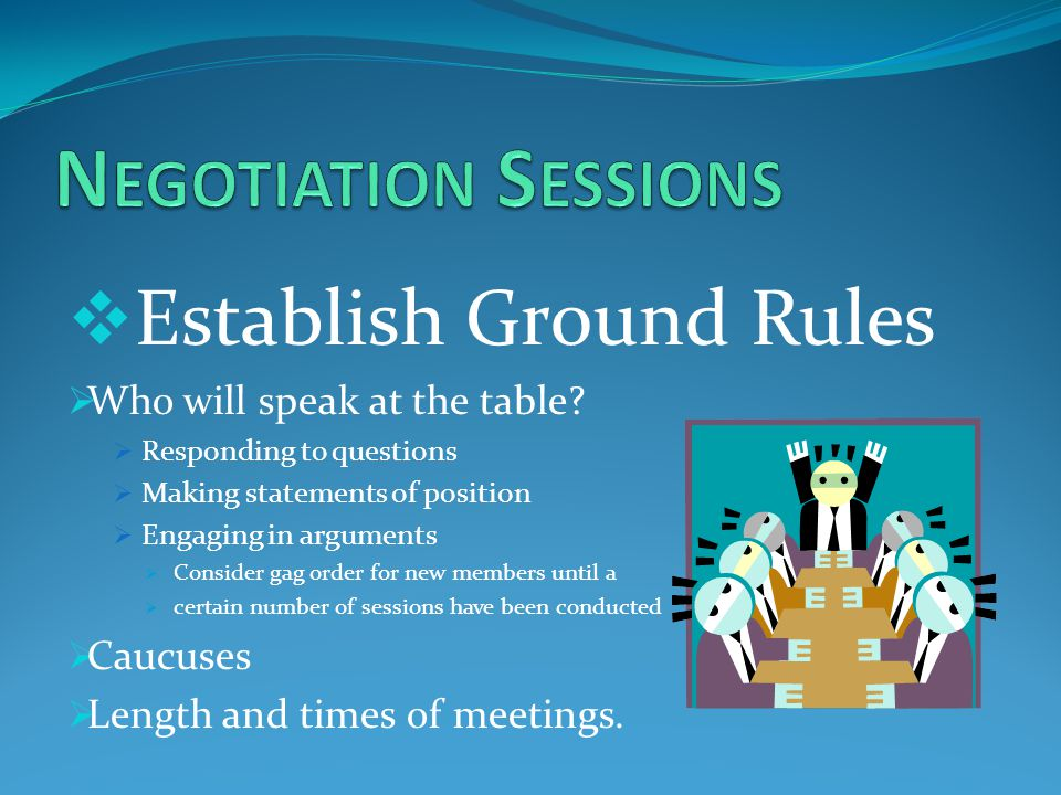 Establish Ground Rules  Who will speak at the table.