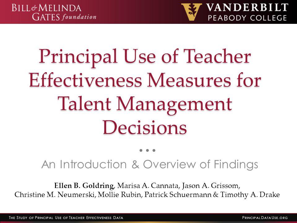 T HE S TUDY OF P RINCIPAL U SE OF T EACHER E FFECTIVENESS D ATA P RINCIPAL D ATA U SE. ORG Principal Use of Teacher Effectiveness Measures for Talent