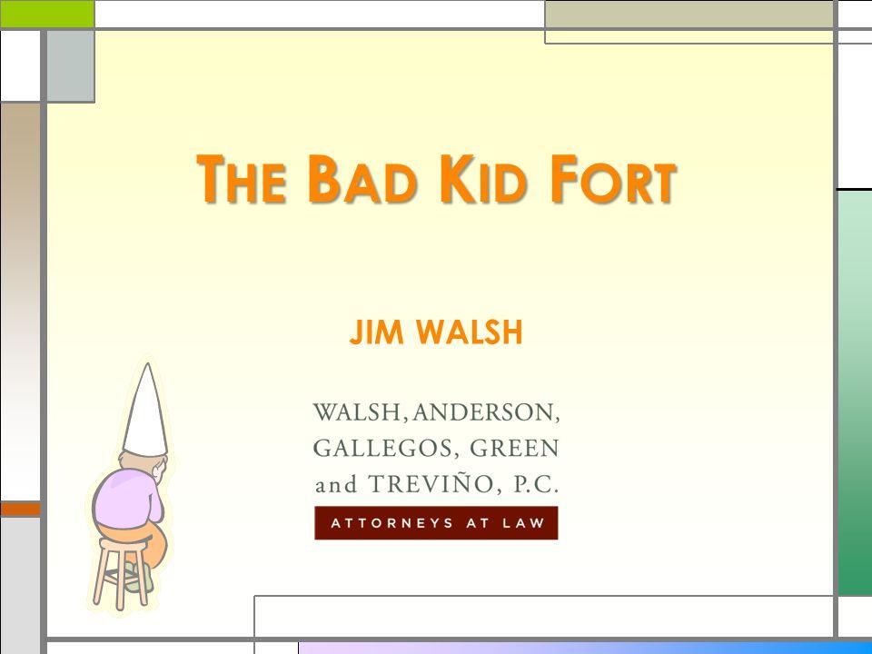T HE B AD K ID F ORT JIM WALSH