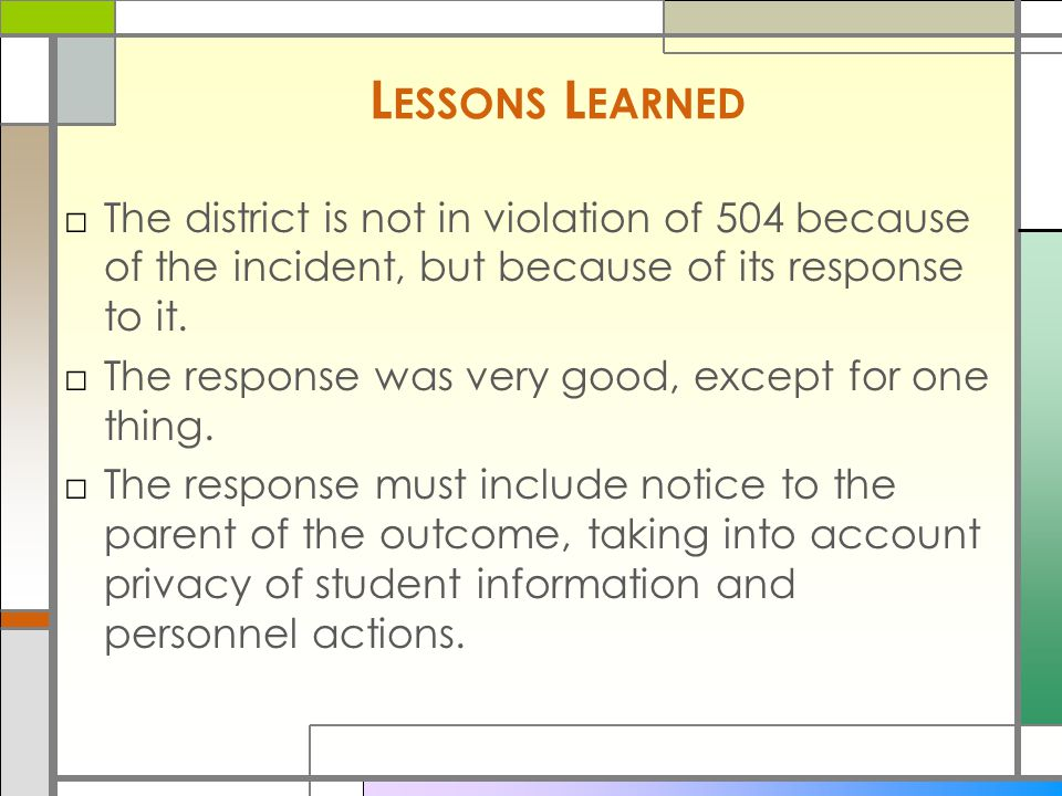 L ESSONS L EARNED □The district is not in violation of 504 because of the incident, but because of its response to it.