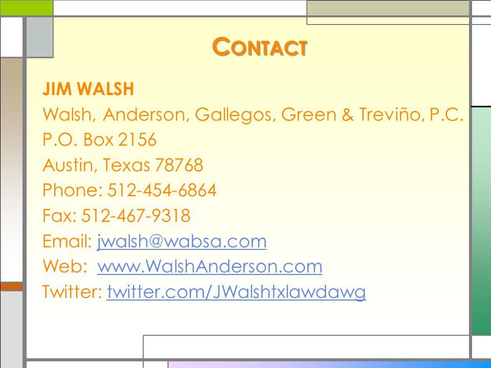 C ONTACT JIM WALSH Walsh, Anderson, Gallegos, Green & Treviño, P.C.