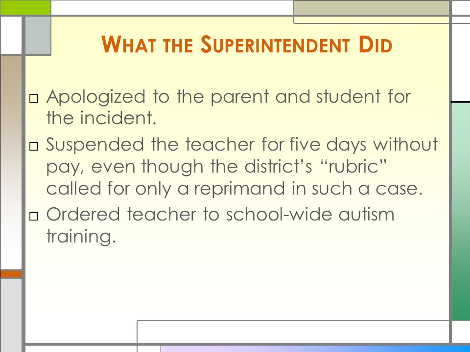 W HAT THE S UPERINTENDENT D ID □Apologized to the parent and student for the incident.