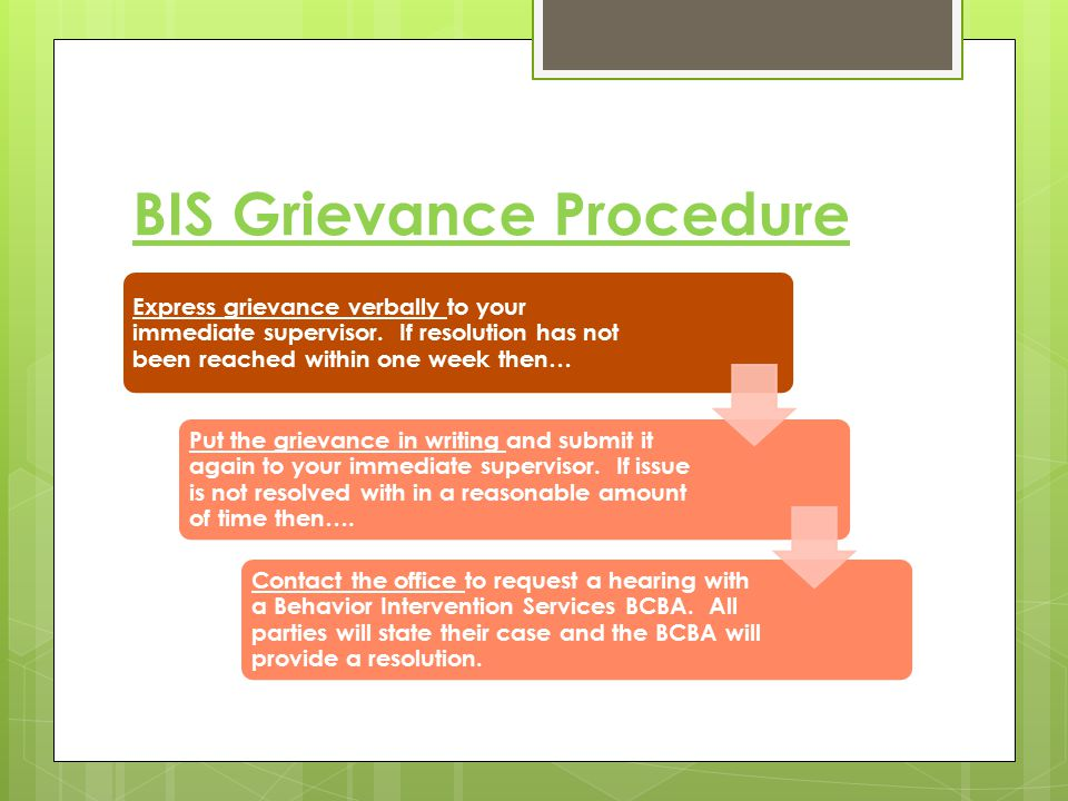 BIS Grievance Procedure Express grievance verbally to your immediate supervisor. If resolution has not been reached within one week then… Put the grie