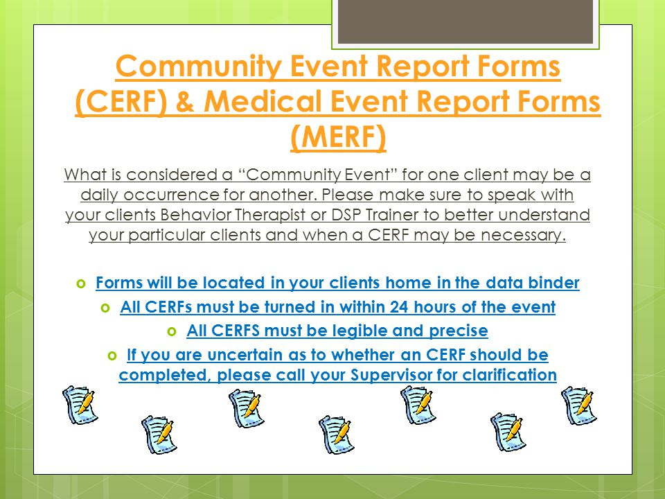 """Community Event Report Forms (CERF) & Medical Event Report Forms (MERF) What is considered a """"Community Event"""" for one client may be a daily occurrenc"""