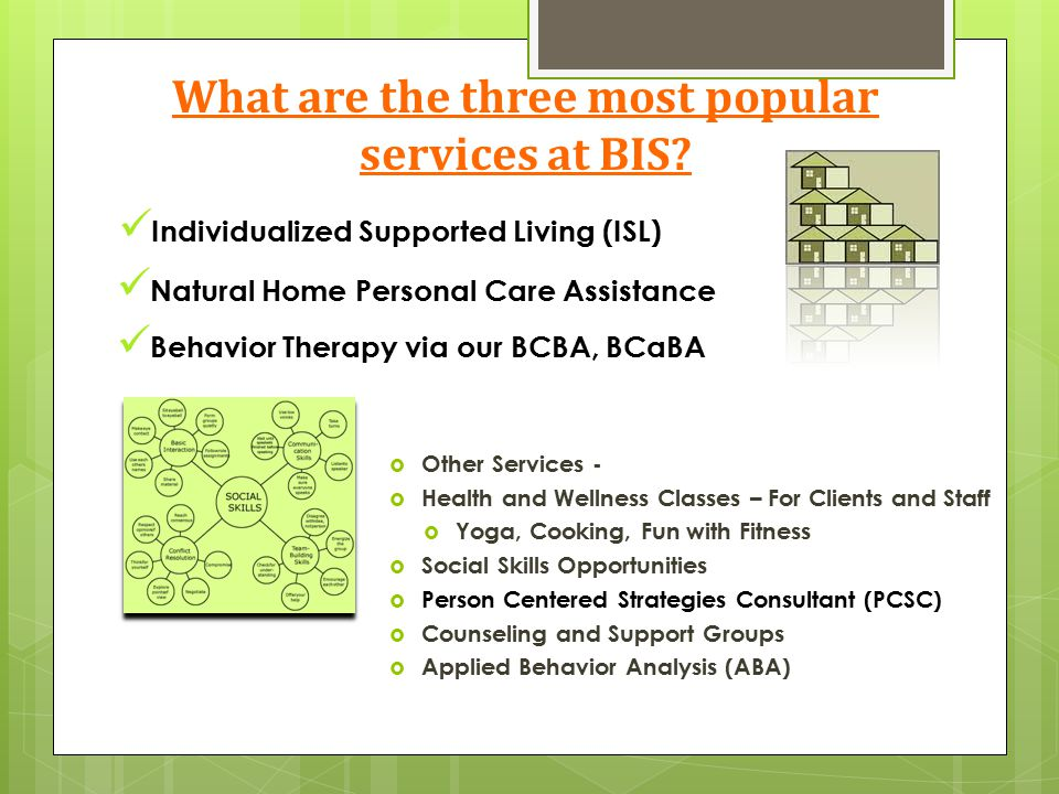 What are the three most popular services at BIS?  Other Services -  Health and Wellness Classes – For Clients and Staff  Yoga, Cooking, Fun with Fi