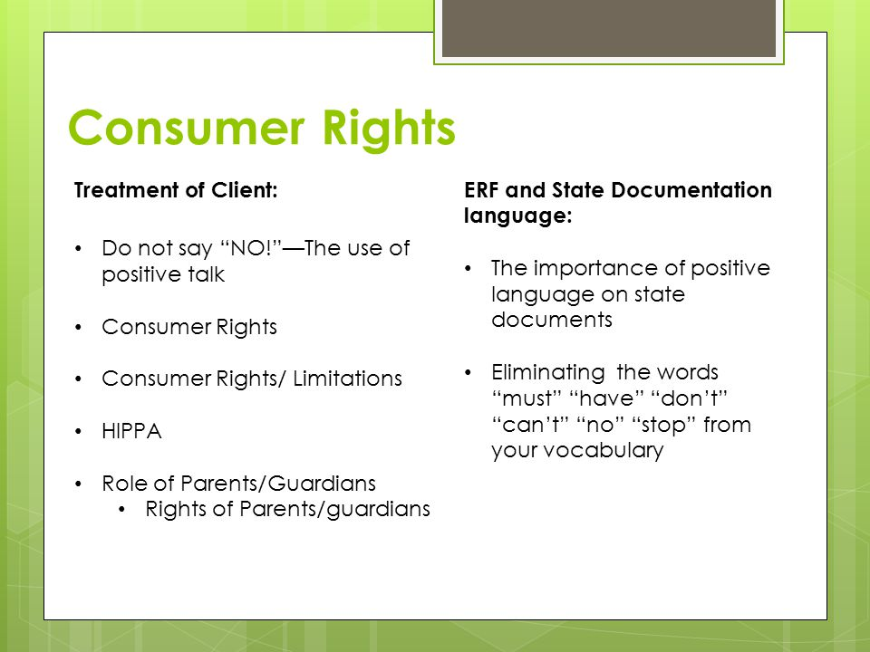 """Consumer Rights Treatment of Client: Do not say """"NO!""""—The use of positive talk Consumer Rights Consumer Rights/ Limitations HIPPA Role of Parents/Guar"""