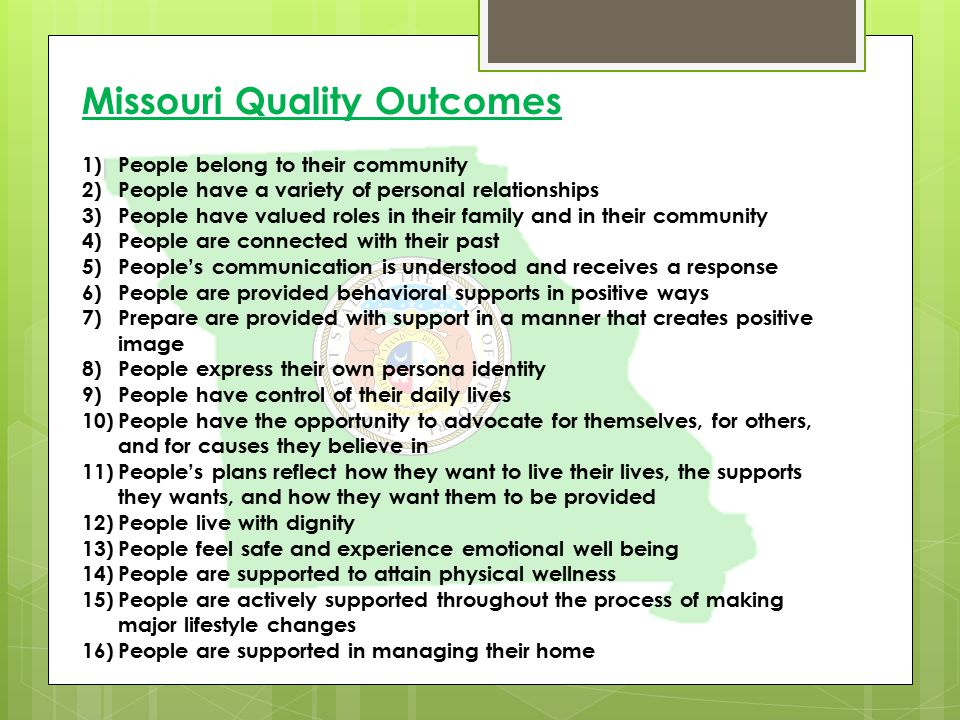 Missouri Quality Outcomes 1)People belong to their community 2)People have a variety of personal relationships 3)People have valued roles in their fam