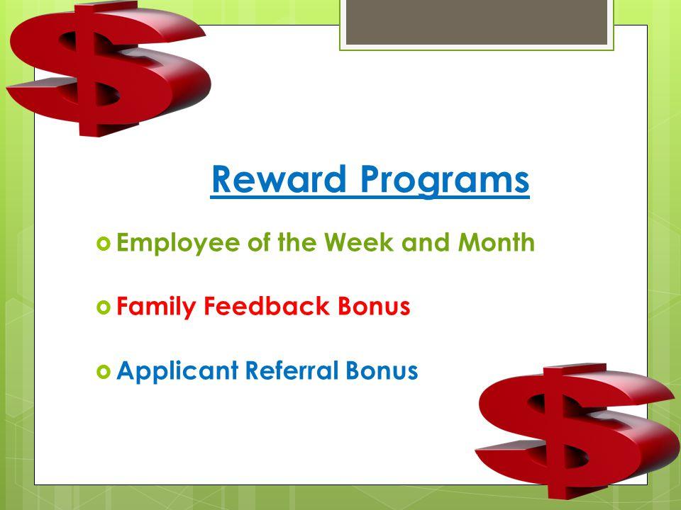 Reward Programs  Employee of the Week and Month  Family Feedback Bonus  Applicant Referral Bonus