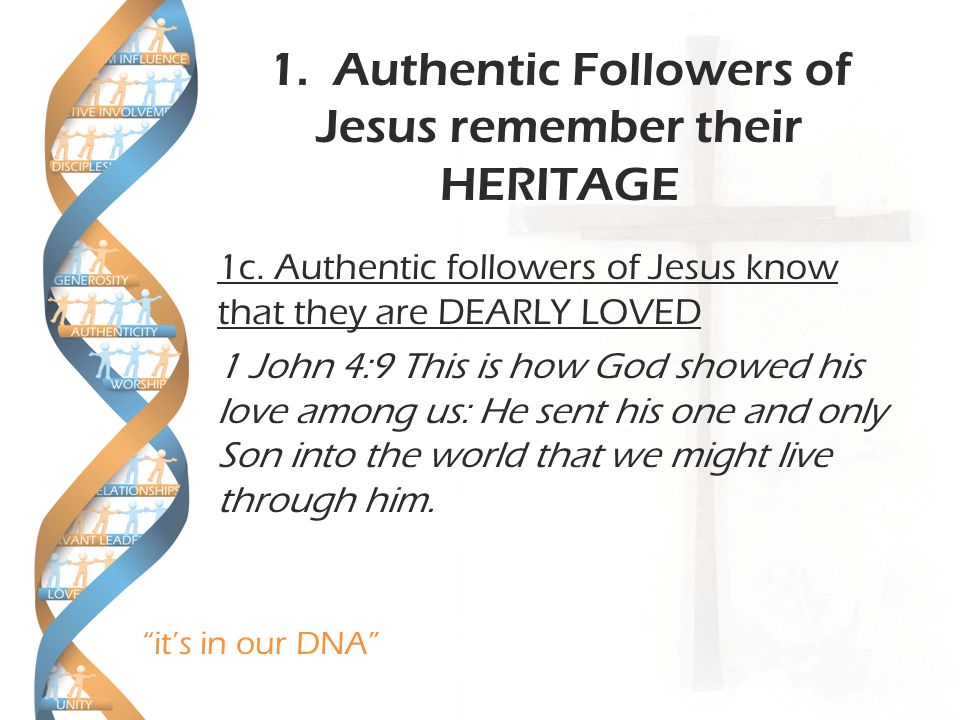 it's in our DNA 1. Authentic Followers of Jesus remember their HERITAGE 1c.