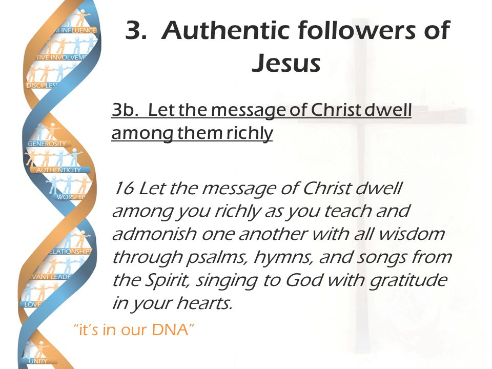 it's in our DNA 3. Authentic followers of Jesus 3b.