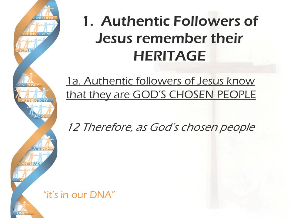 it's in our DNA 1. Authentic Followers of Jesus remember their HERITAGE 1a.