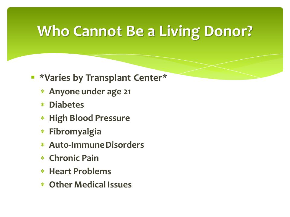  Transplant Center process may vary:  Evaluation is usually completed in 3-5 days  Living donor surgery is usually done laparoscopically  Hospitalization for living donor is usually 2-3 days Living Donation Process