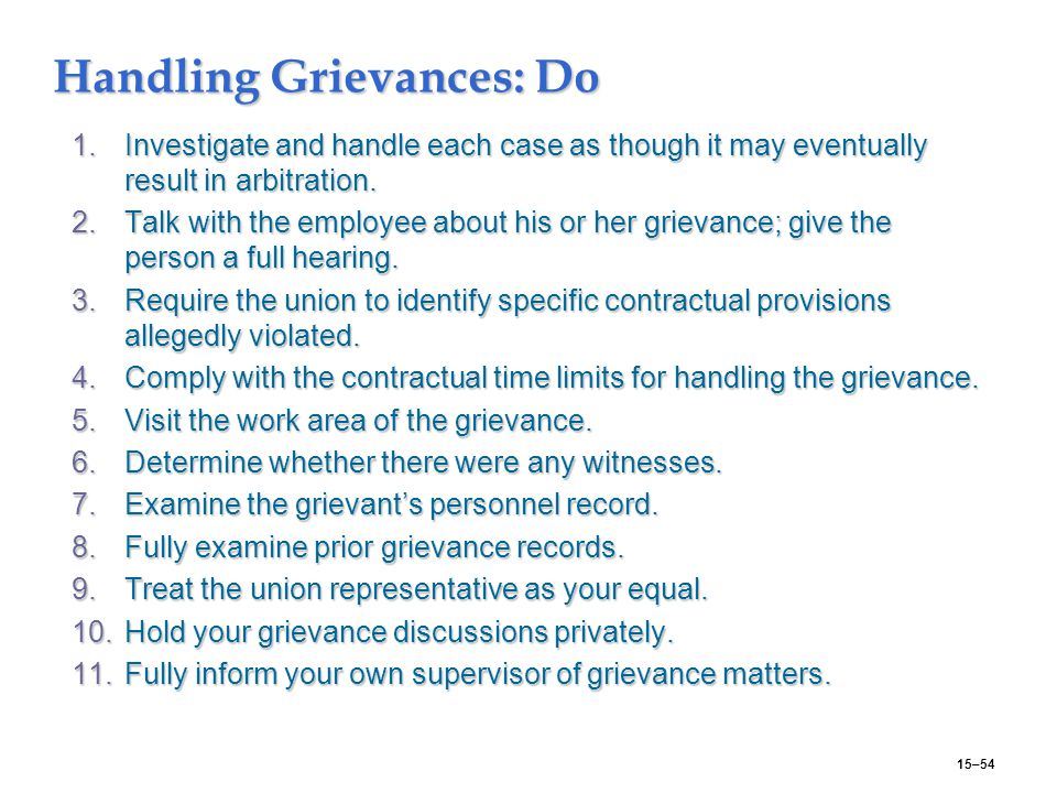 15–54 Handling Grievances: Do 1.Investigate and handle each case as though it may eventually result in arbitration.